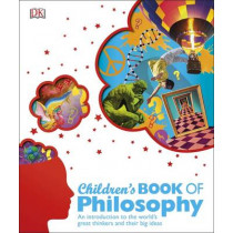 Children's Book of Philosophy: An Introduction to the World's Greatest Thinkers and their Big Ideas by DK, 9781409372042
