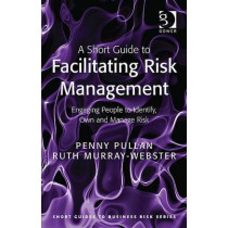 A Short Guide to Facilitating Risk Management: Engaging People to Identify, Own and Manage Risk by Penny Pullan, 9781409407300