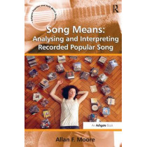 Song Means: Analysing and Interpreting Recorded Popular Song by Professor Allan F. Moore, 9781409438021