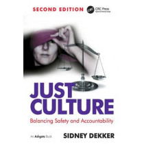 Just Culture: Balancing Safety and Accountability by Professor Sidney Dekker, 9781409440604