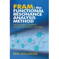 FRAM: The Functional Resonance Analysis Method: Modelling Complex Socio-technical Systems by Professor Erik Hollnagel, 9781409445517