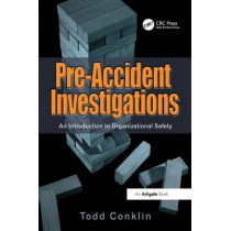 Pre-Accident Investigations: An Introduction to Organizational Safety by Todd Conklin, 9781409447825