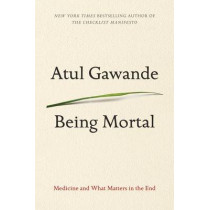 Being Mortal: Medicine and What Matters in the End by Atul Gawande, 9781410478122