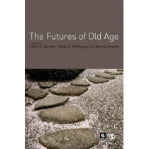The Futures of Old Age by John A. Vincent, 9781412901086