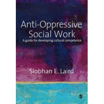 Anti-Oppressive Social Work: A Guide for Developing Cultural Competence by Siobhan E. Laird, 9781412912365