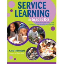 Service Learning in Grades K-8: Experiential Learning That Builds Character and Motivation by Katherine Thomsen, 9781412913430