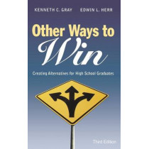 Other Ways to Win: Creating Alternatives for High School Graduates by Kenneth Carter Gray, 9781412917803