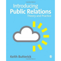 Introducing Public Relations: Theory and Practice by Keith Butterick, 9781412921145