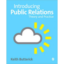 Introducing Public Relations: Theory and Practice by Keith Butterick, 9781412921152