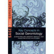 Key Concepts in Social Gerontology by Judith E. Phillips, 9781412922722