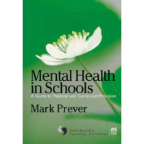 Mental Health in Schools: A Guide to Pastoral & Curriculum Provision by Mark Prever, 9781412923316