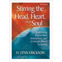 Stirring the Head, Heart, and Soul: Redefining Curriculum, Instruction, and Concept-Based Learning by H. Lynn Erickson, 9781412925228