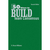 More Than 50 Ways to Build Team Consensus by R. Bruce Williams, 9781412937108