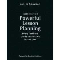 Powerful Lesson Planning: Every Teacher's Guide to Effective Instruction by Janice E. Skowron, 9781412937306