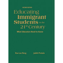 Educating Immigrant Students in the 21st Century: What Educators Need to Know by Xue Lan Rong, 9781412940948