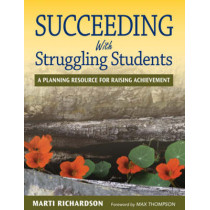 Succeeding With Struggling Students: A Planning Resource for Raising Achievement by Marti T. Richardson, 9781412944632