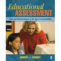 Educational Assessment: Tests and Measurements in the Age of Accountability by Robert J. Wright, 9781412949170