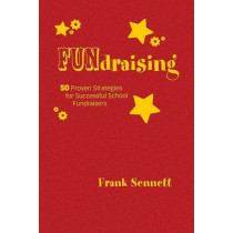 FUNdraising: 50 Proven Strategies for Successful School Fundraisers by Frank Sennett, 9781412949811