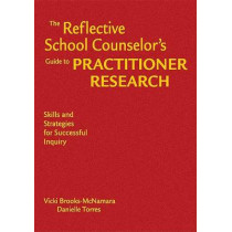 The Reflective School Counselor's Guide to Practitioner Research: Skills and Strategies for Successful Inquiry by Vicki Brooks-McNamara, 9781412951098