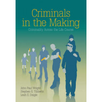 Criminals in the Making: Criminality Across the Life Course by John Paul Wright, 9781412955195