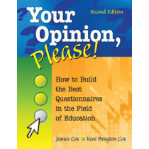 Your Opinion, Please!: How to Build the Best Questionnaires in the Field of Education by James B. Cox, 9781412955393