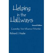 Helping in the Hallways: Expanding Your Influence Potential by Richard J. Hazler, 9781412956079