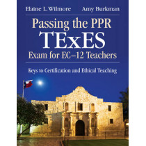 Passing the PPR TExES Exam for EC-12 Teachers: Keys to Certification and Ethical Teaching by Amy J. Burkman, 9781412958448