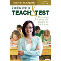Deciding What to Teach and Test: Developing, Aligning, and Leading the Curriculum by Fenwick W. English, 9781412960137