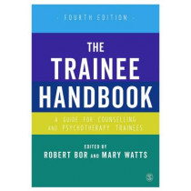 The Trainee Handbook: A Guide for Counselling & Psychotherapy Trainees by Dr Robert Bor, 9781412961837