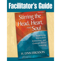 Stirring the Head, Heart, and Soul: Facilitator's Guide: Redefining Curriculum, Instruction, and Concept-Based Learning by H Lynn Erickson, 9781412966276
