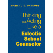 Thinking and Acting Like an Eclectic School Counselor by Richard D. Parsons, 9781412966467