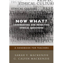 Now What? Confronting and Resolving Ethical Questions: A Handbook for Teachers by Sarah V. Mackenzie, 9781412970846