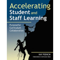 Accelerating Student and Staff Learning: Purposeful Curriculum Collaboration by Margaret Kay Psencik, 9781412971461
