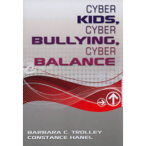 Cyber Kids, Cyber Bullying, Cyber Balance by Barbara C. Trolley, 9781412972925
