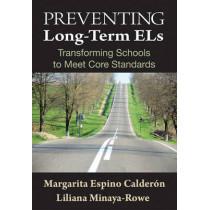 Preventing Long-Term ELs: Transforming Schools to Meet Core Standards by Margarita Espino Calderon, 9781412974165