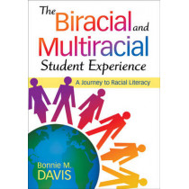 The Biracial and Multiracial Student Experience: A Journey to Racial Literacy by Bonnie M. Davis, 9781412975063
