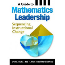 A Guide to Mathematics Leadership: Sequencing Instructional Change by Don S. Balka, 9781412975438