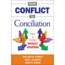 From Conflict to Conciliation: How to Defuse Difficult Situations by William W. Purkey, 9781412979863