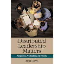 Distributed Leadership Matters: Perspectives, Practicalities, and Potential by Alma Harris, 9781412981187