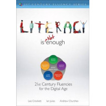 Literacy Is NOT Enough: 21st Century Fluencies for the Digital Age by Lee Crockett, 9781412987806
