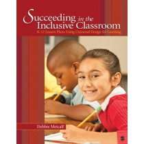 Succeeding in the Inclusive Classroom: K-12 Lesson Plans Using Universal Design for Learning by Deborah J. Metcalf, 9781412989718