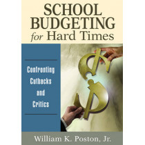 School Budgeting for Hard Times: Confronting Cutbacks and Critics by William K. Poston, 9781412990905