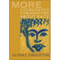More Courageous Conversations About Race by Glenn E. Singleton, 9781412992664