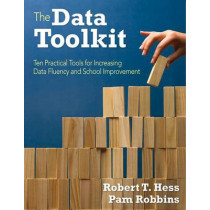 The Data Toolkit: Ten Tools for Supporting School Improvement by Robert T. Hess, 9781412992978