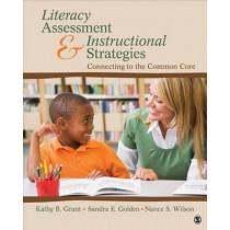 Literacy Assessment and Instructional Strategies: Connecting to the Common Core by Kathy Beth Grant, 9781412996587