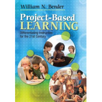 Project-Based Learning: Differentiating Instruction for the 21st Century by William N. Bender, 9781412997904