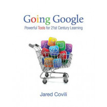 Going Google: Powerful Tools for 21st Century Learning by Jared Covili, 9781412998789