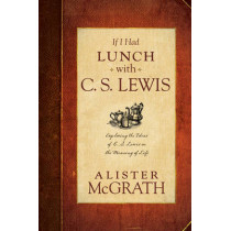 If I Had Lunch With C. S. Lewis by Alister McGrath, 9781414383781