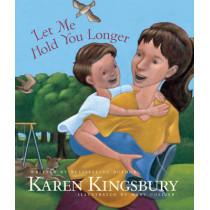 Let Me Hold You Longer by Karen Kingsbury, 9781414389875