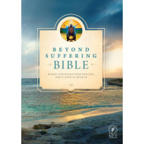 Beyond Suffering Bible-NLT: Where Struggles Seem Endless, God's Hope Is Infinite by Joni and Friends Inc, 9781414395586
